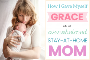 grace for the overwhelmed stay-at-home mom